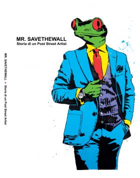 Mr Savethewall a story of a post street artist - catalogue